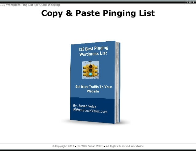 PagePage 11 135 Wordpress Ping List For Quick Indexing Copy & Paste Pinging List ©Copyright 2013 ● IM With Susan Velez ● A...