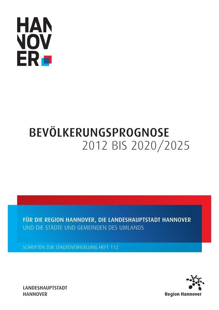 Bevölkerungsprognose   2012 bis 2020/2025für die Region Hannover, die Landeshauptstadt Hannoverund die Städte und Gem...