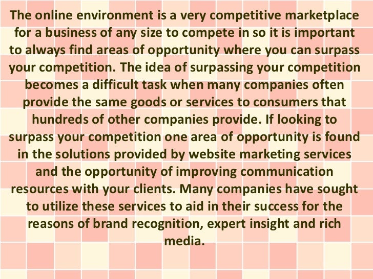 The online environment is a very competitive marketplace for a business of any size to compete in so it is importantto alw...