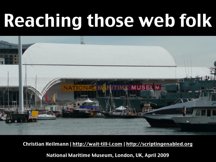 Reaching those web folk       Christian Heilmann | http://wait-till-i.com | http://scriptingenabled.org              Natio...