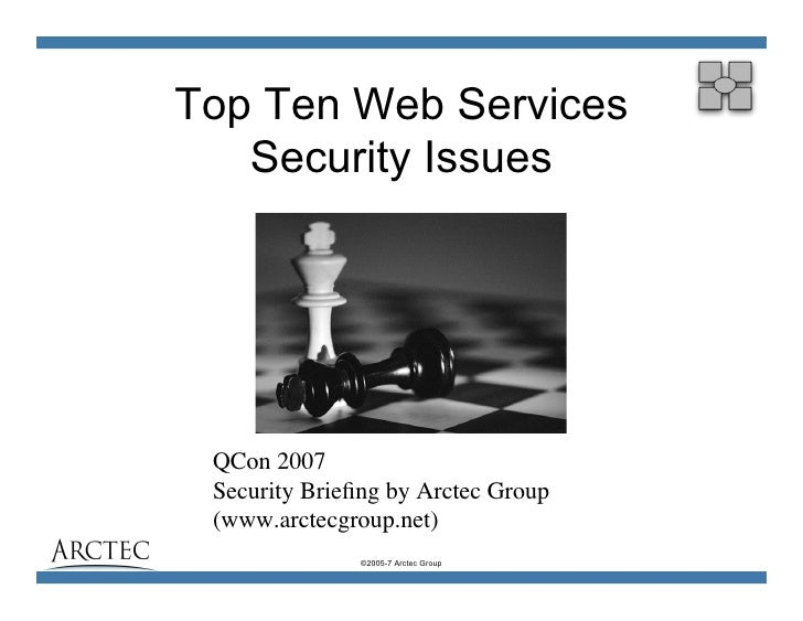 Top Ten Web Services    Security Issues      QCon 2007  Security Briefing by Arctec Group  (www.arctecgroup.net)           ...
