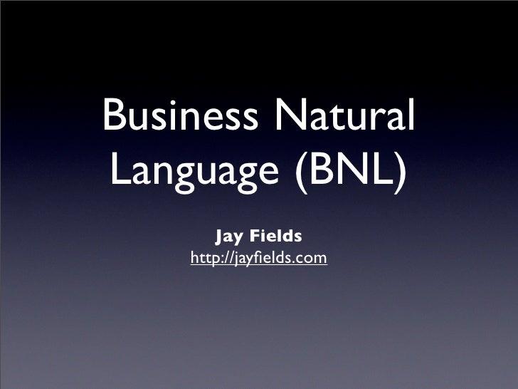 Business Natural Language (BNL)        Jay Fields     http://jayfields.com