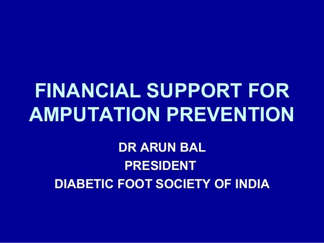 FINANCIAL SUPPORT FOR AMPUTATION PREVENTION DR ARUN BAL PRESIDENT DIABETIC FOOT SOCIETY OF INDIA