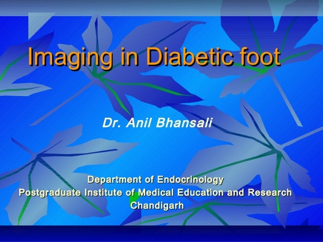 Imaging in Diabetic footImaging in Diabetic foot Department of EndocrinologyDepartment of Endocrinology Postgraduate Insti...