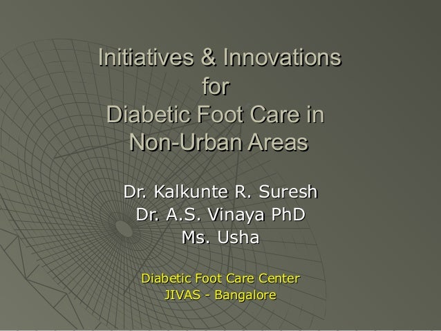 Initiatives & InnovationsInitiatives & Innovations forfor Diabetic Foot Care inDiabetic Foot Care in Non-Urban AreasNon-Ur...
