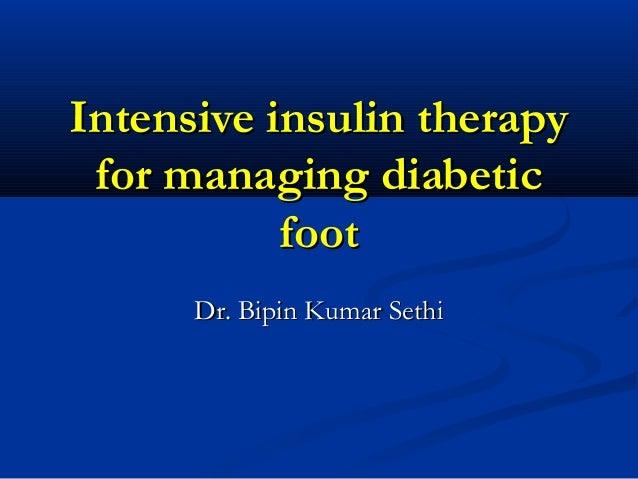 Intensive insulin therapyIntensive insulin therapy for managing diabeticfor managing diabetic footfoot Dr. Bipin Kumar Set...