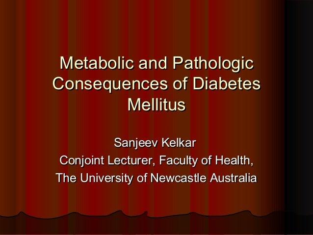 Metabolic and PathologicMetabolic and Pathologic Consequences of DiabetesConsequences of Diabetes MellitusMellitus Sanjeev...