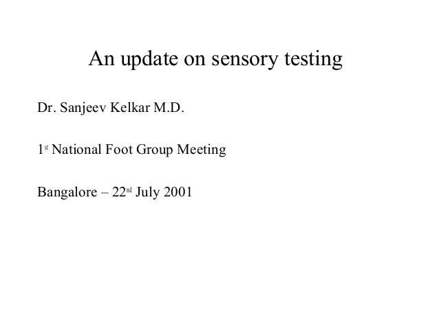 An update on sensory testing Dr. Sanjeev Kelkar M.D. 1st National Foot Group Meeting Bangalore – 22nd July 2001