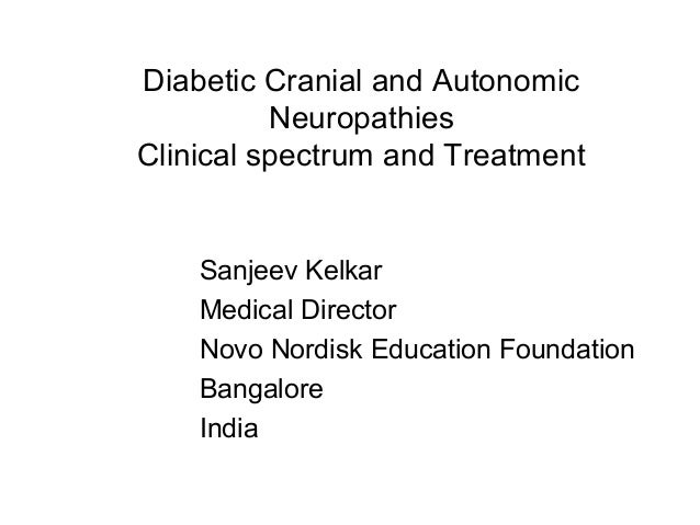 Diabetic Cranial and Autonomic Neuropathies Clinical spectrum and Treatment Sanjeev Kelkar Medical Director Novo Nordisk E...