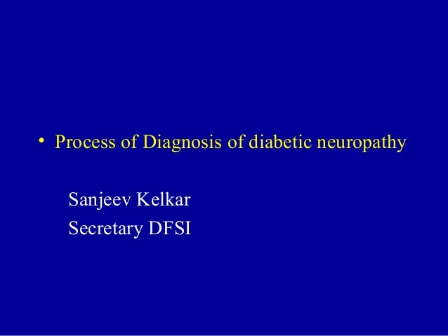 • Process of Diagnosis of diabetic neuropathy Sanjeev Kelkar Secretary DFSI