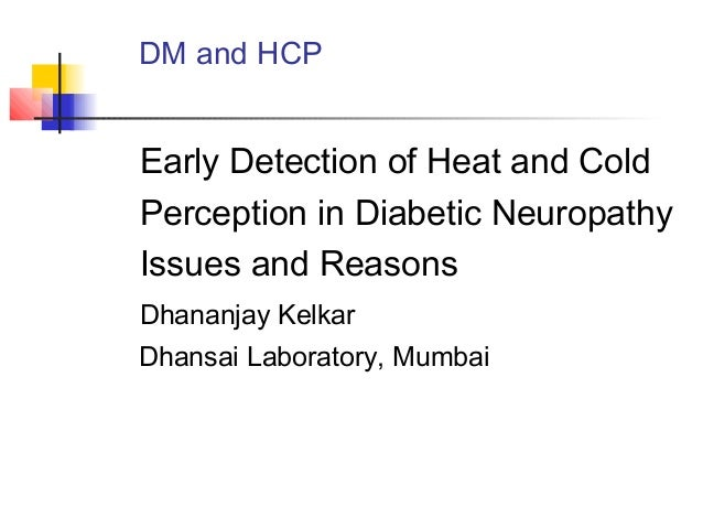 DM and HCP Early Detection of Heat and Cold Perception in Diabetic Neuropathy Issues and Reasons Dhananjay Kelkar Dhansai ...