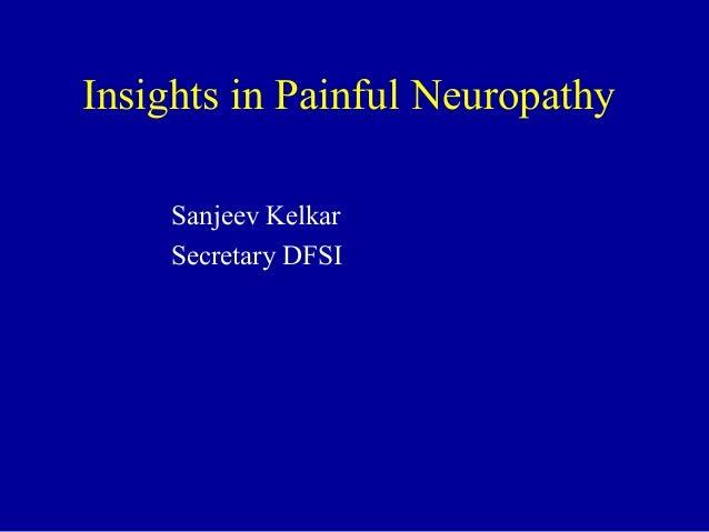 Insights in Painful Neuropathy Sanjeev Kelkar Secretary DFSI