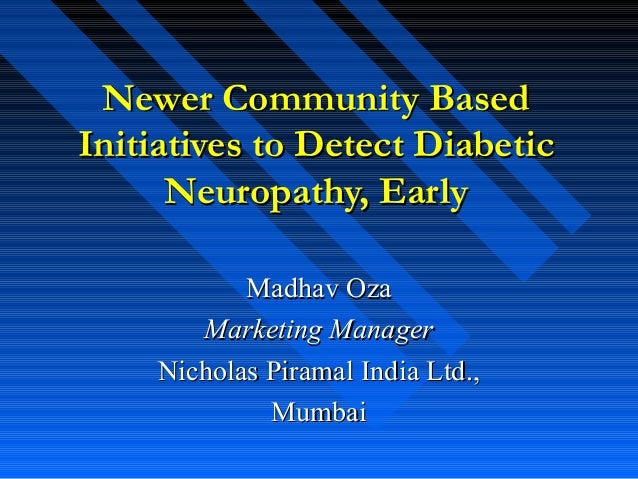 Newer Community BasedNewer Community Based Initiatives to Detect DiabeticInitiatives to Detect Diabetic Neuropathy, EarlyN...