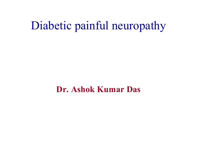 Diabetic painful neuropathy Dr. Ashok Kumar Das