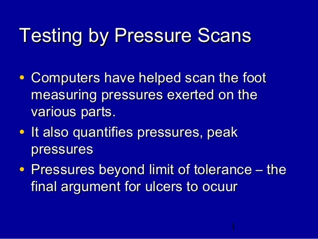 1 Testing by Pressure ScansTesting by Pressure Scans • Computers have helped scan the footComputers have helped scan the f...