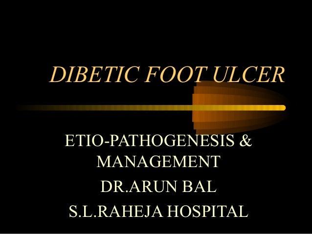 DIBETIC FOOT ULCER ETIO-PATHOGENESIS & MANAGEMENT DR.ARUN BAL S.L.RAHEJA HOSPITAL