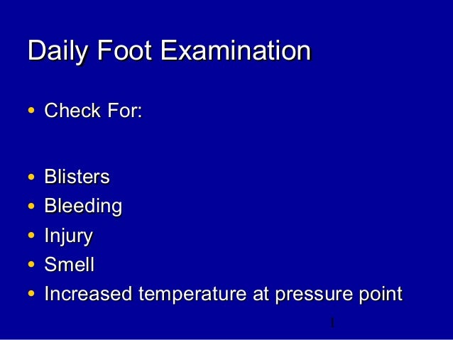 1 Daily Foot ExaminationDaily Foot Examination • Check For:Check For: • BlistersBlisters • BleedingBleeding • InjuryInjury...