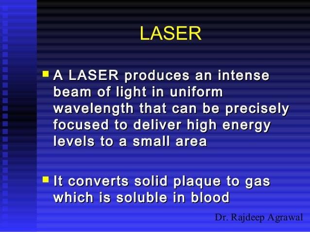 Dr. Rajdeep Agrawal LASER  A LASER produces an intenseA LASER produces an intense beam of light in uniformbeam of light i...
