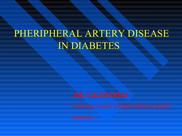 PHERIPHERAL ARTERY DISEASE IN DIABETES DR. S.K.SHARMA CONSULTANT ENDOCRINOLOGIST JAIPUR.