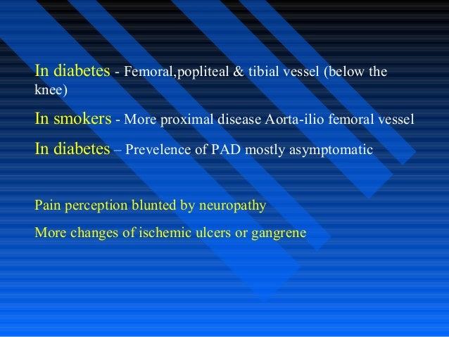 In diabetes - Femoral,popliteal & tibial vessel (below the knee) In smokers - More proximal disease Aorta-ilio femoral ves...