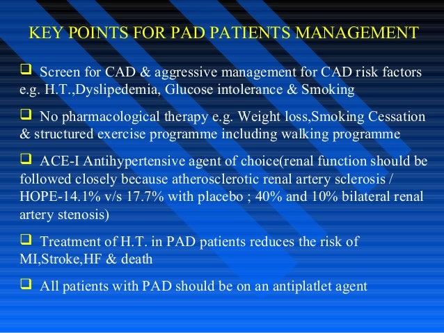 KEY POINTS FOR PAD PATIENTS MANAGEMENT  Screen for CAD & aggressive management for CAD risk factors e.g. H.T.,Dyslipedemi...