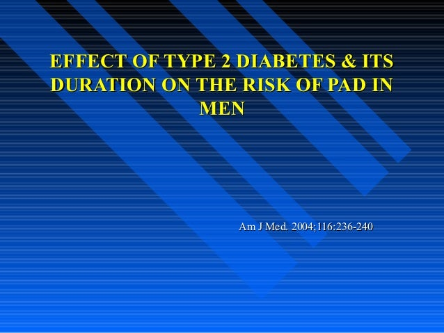 EFFECT OF TYPE 2 DIABETES & ITSEFFECT OF TYPE 2 DIABETES & ITS DURATION ON THE RISK OF PAD INDURATION ON THE RISK OF PAD I...