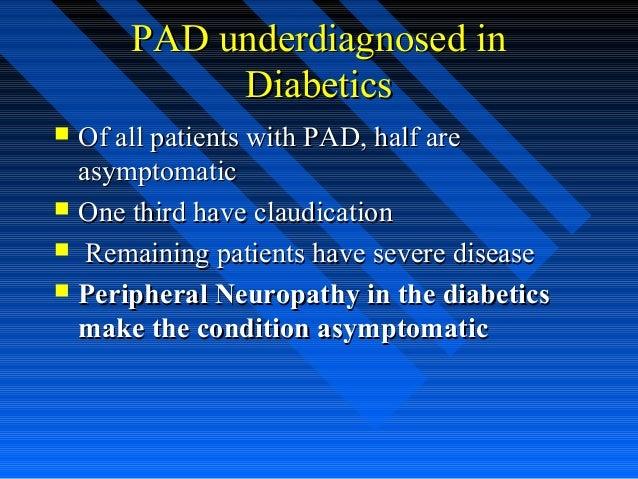 PAD underdiagnosed inPAD underdiagnosed in DiabeticsDiabetics  Of all patients with PAD, half areOf all patients with PAD...