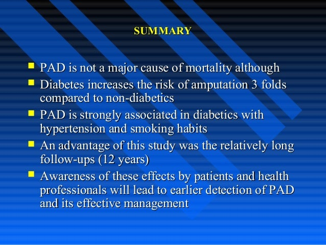 SUMMARYSUMMARY  PAD is not a major cause of mortality althoughPAD is not a major cause of mortality although  Diabetes i...
