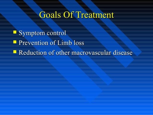 Goals Of TreatmentGoals Of Treatment  Symptom controlSymptom control  Prevention of Limb lossPrevention of Limb loss  R...