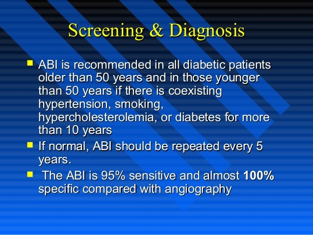 Screening & DiagnosisScreening & Diagnosis  ABI is recommended in all diabetic patientsABI is recommended in all diabetic...