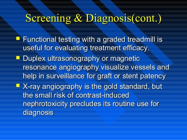 Screening & Diagnosis(cont.)Screening & Diagnosis(cont.)  Functional testing with a graded treadmill isFunctional testing...