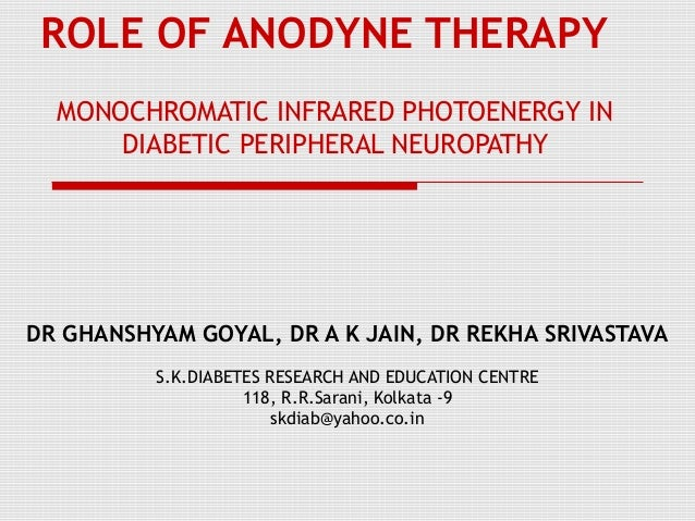 ROLE OF ANODYNE THERAPY MONOCHROMATIC INFRARED PHOTOENERGY IN DIABETIC PERIPHERAL NEUROPATHY DR GHANSHYAM GOYAL, DR A K JA...