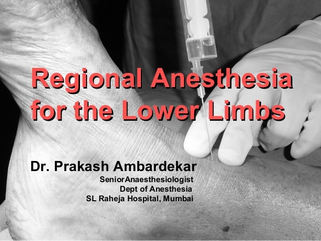 Regional AnesthesiaRegional Anesthesia for the Lower Limbsfor the Lower Limbs Dr. Prakash Ambardekar SeniorAnaesthesiologi...