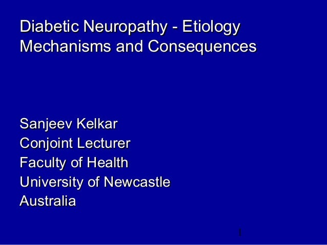1 Diabetic Neuropathy - EtiologyDiabetic Neuropathy - Etiology Mechanisms and ConsequencesMechanisms and Consequences Sanj...