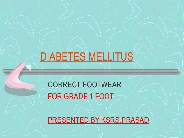 DIABETES MELLITUS CORRECT FOOTWEAR FOR GRADE 1 FOOT PRESENTED BY KSRS.PRASAD