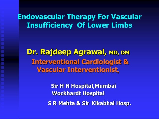 Endovascular Therapy For Vascular Insufficiency Of Lower Limbs Dr. Rajdeep Agrawal, MD, DM Interventional Cardiologist & V...