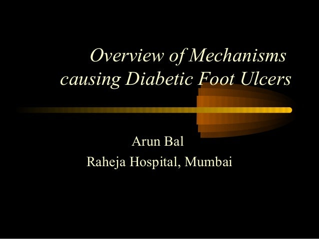Overview of Mechanisms causing Diabetic Foot Ulcers Arun Bal Raheja Hospital, Mumbai