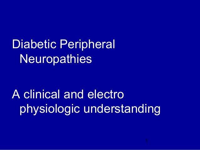 1 Diabetic Peripheral Neuropathies A clinical and electro physiologic understanding