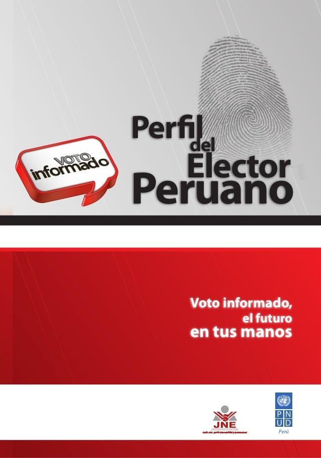 Perfil del  Elector  Peruano Voto informado, el futuro  en tus manos  Perú