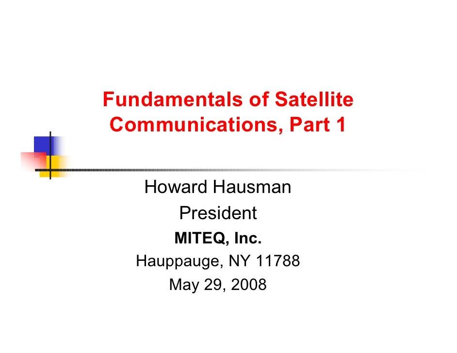 Fundamentals of Satellite Communications, Part 1    Howard Hausman       President       MITEQ, Inc.   Hauppauge, NY 11788...