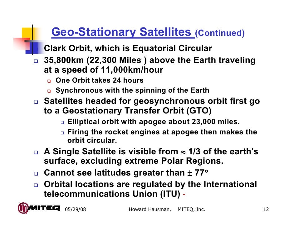 Geo-Stationary Satellites (Continued)Clark Orbit, which is Equatorial Circular35,800km (22,300 Miles ) above the Earth tra...