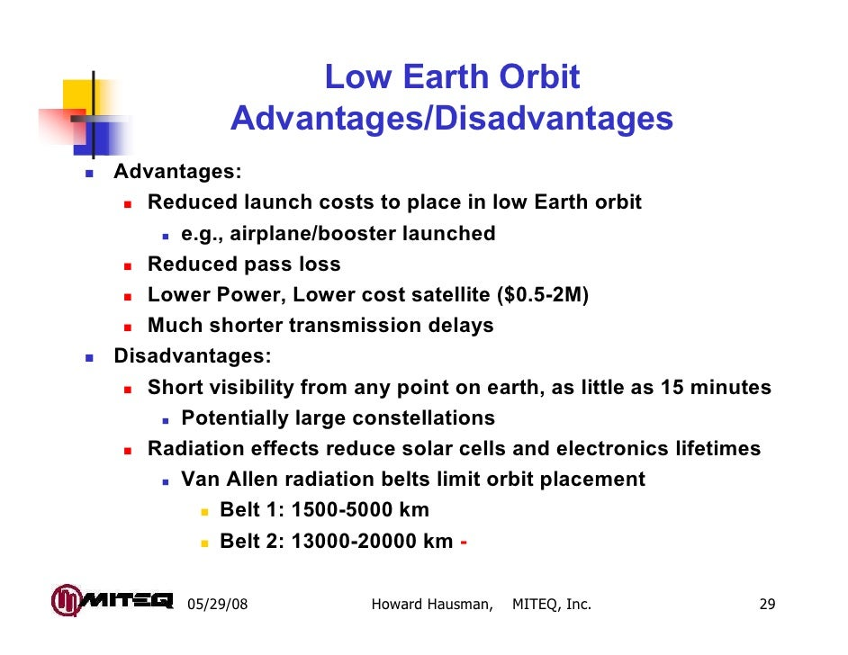 Low Earth Orbit            Advantages/DisadvantagesAdvantages:   Reduced launch costs to place in low Earth orbit      e.g...