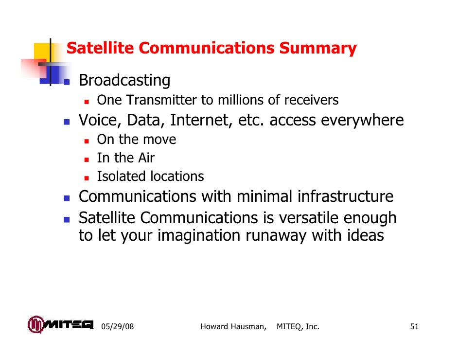 Satellite Communications Summary Broadcasting   One Transmitter to millions of receivers Voice, Data, Internet, etc. acces...