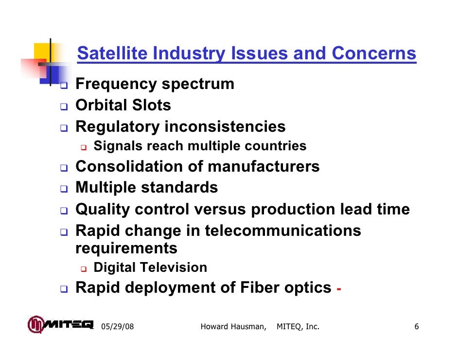 Satellite Industry Issues and ConcernsFrequency spectrumOrbital SlotsRegulatory inconsistencies  Signals reach multiple co...