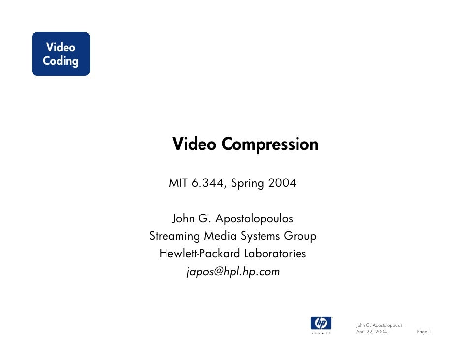 VideoCoding             Video Compression            MIT 6.344, Spring 2004             John G. Apostolopoulos         Str...