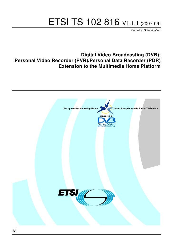ETSI TS 102 816 V1.1.1 (2007-09)                                                                        Technical Specific...