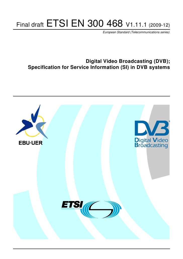 Final draft   ETSI EN 300 468 V1.11.1 (2009-12)                                 European Standard (Telecommunications seri...