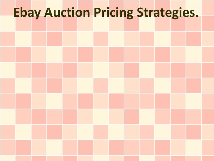 Ebay Auction Pricing Strategies.