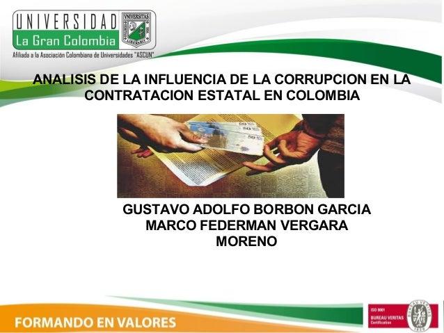 ANALISIS DE LA INFLUENCIA DE LA CORRUPCION EN LA CONTRATACION ESTATAL EN COLOMBIA GUSTAVO ADOLFO BORBON GARCIA MARCO FEDER...