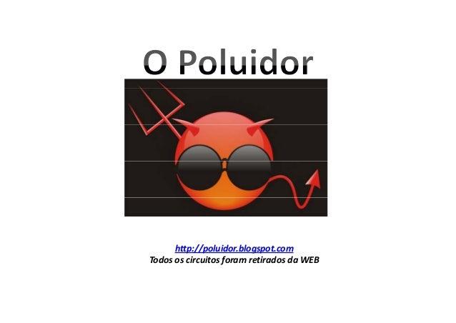 http://poluidor.blogspot.com TodososcircuitosforamretiradosdaWEB